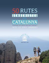 CATALUNYA, 50 RUTES SENDERISTES PER -SENDERISMO -SUA