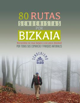 BIZKAIA, 80 RUTAS SENDERISTAS POR -SENDERISMO -SUA