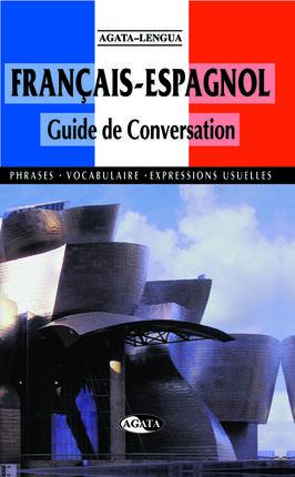 FRANÇAIS-ESPAGNOL. GUIDE DE CONVERSATION