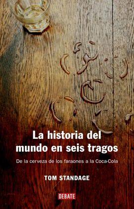 HISTORIA DEL MUNDO EN SEIS TRAGOS