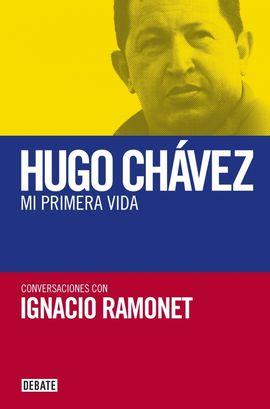 HUGO CHAVEZ. MI PRIMERA VIDA