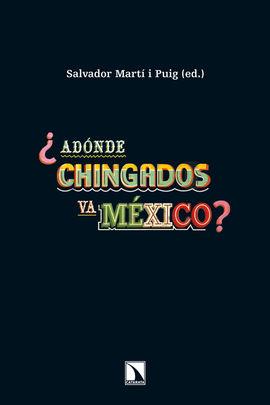 ¿ADÓNDE CHINGADOS VA MÉXICO?