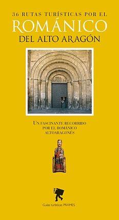 ROMANICO DEL ALTO ARAGON, 36 RUTAS TURISTICAS POR EL -PRAMES