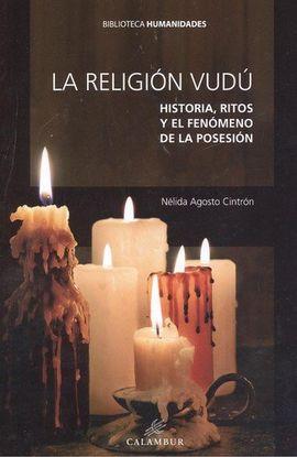 RELIGION VUDU, LA. HISTORIA, RITOS Y EL FENOMENO DE LA POSESION
