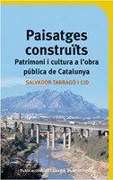 PAISATGES CONSTRUITS. PATRIMONI I CULTURA A L'OBRA PUBLICA DE CATALUNYA