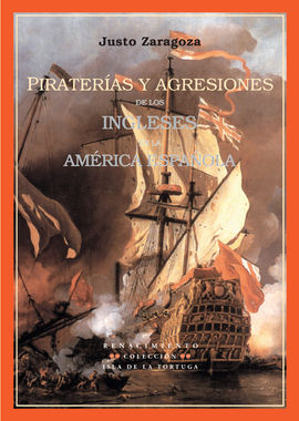 PIRATERIAS Y AGRESIONES DE LOS INGLESES EN LA AMERICA ESPAÑOLA