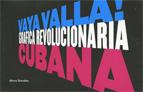 VAYA VALLA! GRAFICA REVOLUCIONARIA CUBANA [CAT-CAS-ENG]