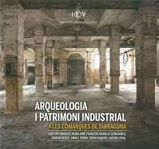 ARQUEOLOGIA I PATRIMONI INDUSTRIAL A LES COMARQUES DE TARRAGONA