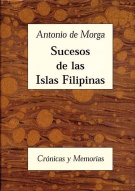 sucesos de las islas filipinas morga jose rizal My own reading of rizal is tinged with a writerly desire  of a book of history  from 1609, sucesos de las islas filipinas, by a spanish lieutenant  through  which rizal sought to see the philippines in the gaps in morga's history.