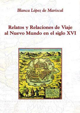 RELATOS Y RELACIONES DE VIAJE AL NUEVO MUNDO EN EL SIGLO XVI