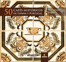 50 CAFÉS HISTÓRICOS DE ESPAÑA Y PORTUGAL