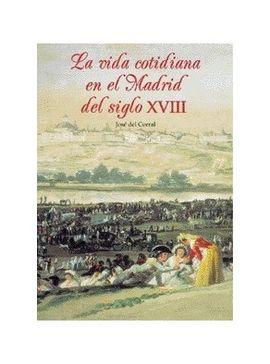 VIDA COTIDIANA EN EL MADRID DEL SIGLO XVIII, LA