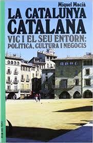 CATALUNYA CATALANA, LA. VIC I EL SEU ENTORN: POLITICA, CULTURA...