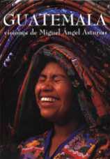 GUATEMALA. VISIONES DE MIGUEL ANGEL ASTURIAS