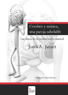 CEREBRO Y MÚSICA, UNA PAREJA SALUDABLE. LAS CLAVES DE LA NEUROCIENCIA MUSICAL