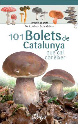 101 BOLETS DE CATALUNYA QUE CAL CONÈIXER [ACORDIO] -MINIGUIA DE CAMP -ORYX