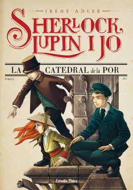 SHERLOCK, LUPIN I JO 4. LA CATEDRAL DE LA POR