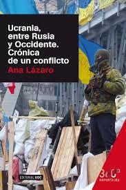 UCRANIA, ENTRE RUSIA Y OCCIDENTE. CRONICA DE UN CONFLICTO