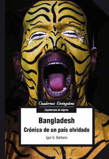 BANGLADESH. CRÓNICA DE UN PAÍS OLVIDADO