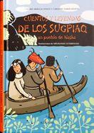 CUENTOS Y LEYENDAS DE LOS SUGPIAQ : UN PUEBLO DE ALASKA