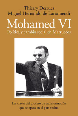 MOHAMED VI. POLITICA Y CAMBIO SOCIAL EN MARRUECOS