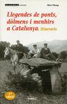 LLEGENDES DE PONTS, DOLMENS I MENHIRS A CATALUNYA. ITINERARIS