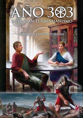 AÑO 303. INVENTAR EL CRISTIANISMO
