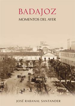 BADAJOZ. MOMENTOS DE AYER