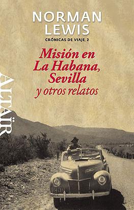 MISIÓN EN LA HABANA, SEVILLA Y OTROS RELATOS -#16 HETERODOXOS ALTAIR