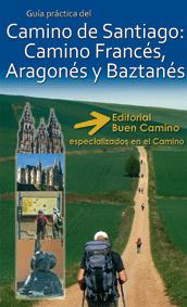 CAMINO DE SANTIAGO FRANCES, ARAGONES Y BAZTANES. GUIA PRACTICA DEL