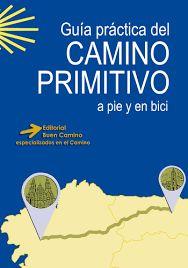 CAMINO PRIMITIVO A PIE Y EN BICI, GUIA PRÁCTICA DEL