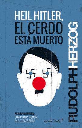 HEIL HITLER, EL CERDO ESTA MUERTO