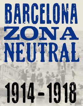 BARCELONA, ZONA NEUTRAL 1914-1918