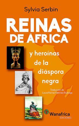 REINAS DE ÁFRICA Y HEROINAS DE LA DIASPORA NEGRA