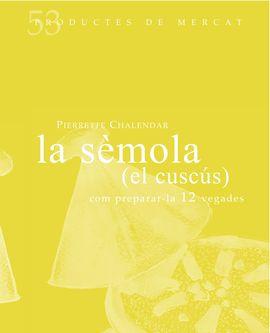 LA SEMOLA (EL CUSC�S): COM PREPARAR-LA 12 VEGADES