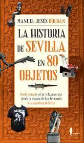 HISTORIA DE SEVILLA EN 80 OBJETOS, LA