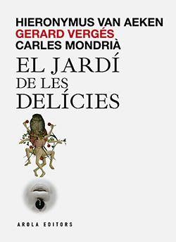 JARDÍ DE LES DELICIES, EL -AROLA