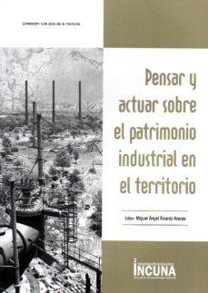 PENSAR Y ACTUAR SOBRE EL PATRIMONIO INDUSTRIAL EN EL TERRITORIO