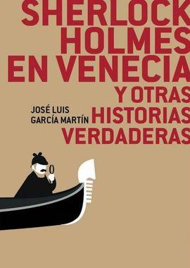 SHERLOCK HOLMES EN VENECIA Y OTRAS HISTORIAS VERDADERAS