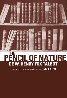 PENCIL OF NATURE DE W. HENRY FOX TALBOT, THE