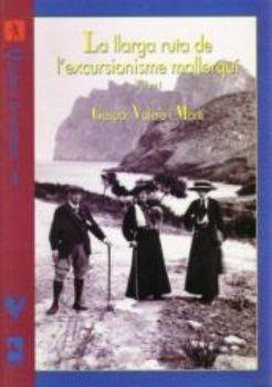 VOL. I- LA LLARGA RUTA DE L'EXCURSIONISME MALLORQUI-QUADERNS MUNTANYA