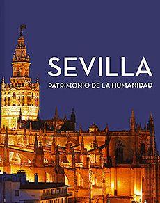 SEVILLA. PATRIMONIO DE LA HUMANIDAD