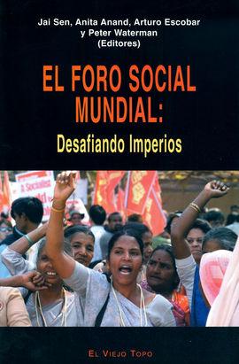 FORO SOCIAL MUNDIAL: DESAFIANDO IMPERIOS. EL