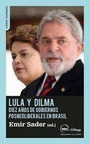 LULA Y DILMA. DIEZ AÑOS DE GOBIERNOS POSNEOLIBERALES EN BRASIL