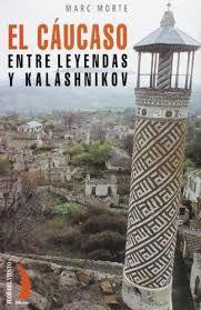 CAUCASO, ENTRE LEYENDAS Y KALASHNIKOV. EL