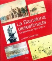 LA BARCELONA DESESTIMADA. L'URBANISME DE 1821 A 2014