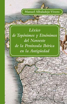 LEXICO DE TOPONIMOS Y ETNONIMOS DEL NOROESTE DE LA PENINSULA IBER