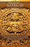 AZTECAS, BREVE HISTORIA DE LOS