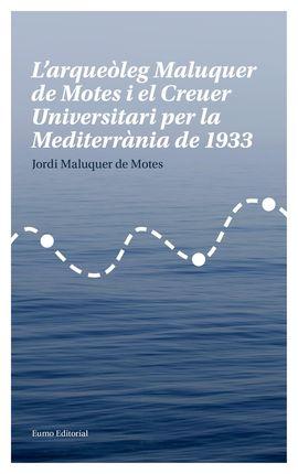 ARQUEÒLEG MALUQUER DE MOTES I EL CREUER UNIVERSITARI PER LA MEDITERRANIA DE 1933