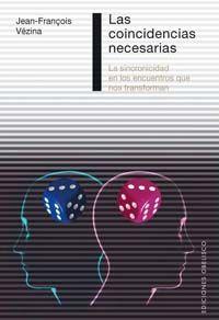 LAS COINCIDENCIAS NECESARIAS : LA SINCRONICIDAD EN LOS ENCUENTROS QUE NOS TRANSFORMAN
